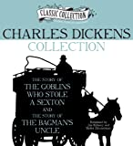 Charles Dickens Charles Dickens Collection: The Story of the Goblins Who Stole a Sexton, the Story of the Bagman's Uncle (Classic Collection (Brilliance Audio))