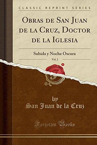 Obras de San Juan de la Cruz, Doctor de la Iglesia, Vol. 2: Subida y Noche Oscura (Classic Reprint)  [Cruz, San Juan de la] (Tapa Blanda)
