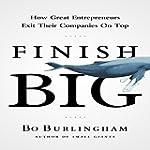 Finish Big: How Great Entrepreneurs E...