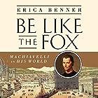 Be Like the Fox: Machiavelli in His World Hörbuch von Erica Benner Gesprochen von: Karen Saltus
