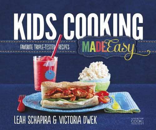Kids Cooking Made Easy: Favorite Triple-Tested Recipes by Leah Schapira, Victoria Dwek