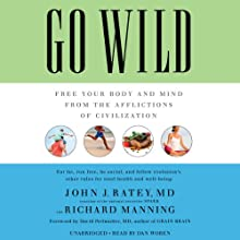 Go Wild: Free Your Body and Mind from the Afflictions of Civilization (       UNABRIDGED) by John J. Ratey, Richard Manning, David Perlmutter (foreword) Narrated by Dan Woren