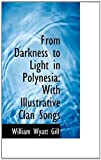 img - for From Darkness to Light in Polynesia: With Illustrative Clan Songs by Gill, William Wyatt (2009) Paperback book / textbook / text book