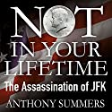 Not in Your Lifetime: The Assassination of JFK Hörbuch von Anthony Summers Gesprochen von: Ronan Summers