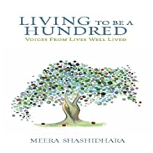 Living to Be a Hundred Audiobook by Meera Shashidhara Narrated by Jill Summers
