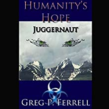 Juggernaut: Humanity's Hope Volume 2 (       UNABRIDGED) by Greg P Ferrell Narrated by Jerrold