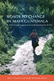 img - for Roads to Change in Maya Guatemala: A Field School Approach to Understanding the K'iche