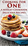 Cooking For One:  A budget Cookbook, Delicious Recipes