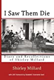 img - for I Saw Them Die: Diary and Recollections of Shirley Millard (Journeys and Memoirs Series) book / textbook / text book