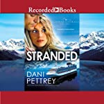 Stranded: Alaskan Courage, Book 3 (       UNABRIDGED) by Dani Pettrey Narrated by Christina Moore