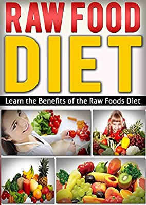 DIET: NUTRITION: Learn the Benefits of the Raw Food Diet (Cookbooks Fitness Vegetables) ((Vegetarian Gluten Free Healthy))