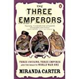 "The Three Emperors: Three Cousins, Three Empires and the Road to World War Onevon ""Miranda Carter"""