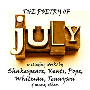 The Poetry of July: A Month in Verse | [William Shakespeare, John Keats, Emily Dickenson, Walt Whitman, Alexander Pope]