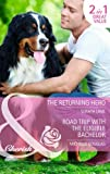 Soraya Lane The Returning Hero: The Returning Hero / Road Trip with the Eligible Bachelor (Mills & Boon Cherish)