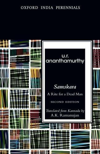 Samskara: A Rite for A Dead Man: A Rite For A Dead Man, Translated From Kannada By A.K. Ramanujan (Oxford India Perennials)