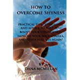 How to Overcome Shyness: Practical Tips, Strategies, and Advice to Help You Boost Your Confidence, Improve Your Social Skills, and Never Feel Shy Again! ~ Dana McMillan
