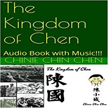 The Kingdom of Chen (       UNABRIDGED) by Chinie Chin Chen Narrated by Chinie Chin Chen