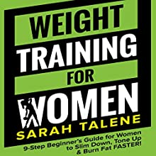Weight Training for Women: 9-Step Beginner's Guide for Women to Slim Down, Tone Up & Burn Fat FASTER! | Livre audio Auteur(s) : Sarah Talene Narrateur(s) : Jennifer Dorr