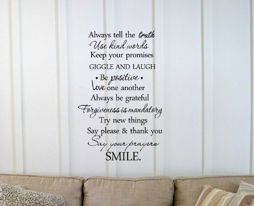 Always tell the truth Use kind words keep your promises giggle and laugh be positive love one another always be grateful forgiveness is mandatory try new things say please & thank you say your prayers smile. Vinyl wall art Inspirational quotes and saying home decor decal sticker