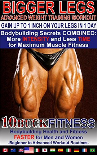 BIGGER LEGS - ADVANCED WEIGHT TRAINING WORKOUTS – GAIN UP TO 1 INCH ON YOUR LEGS WITH 1 DAY WORKOUT: Bodybuilding Secrets COMBINED - More INTENSITY and ... Workout Routines Book 4) (English Edition)