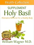 The Holy Basil Supplement: Alternative Medicine for a Healthy Body (Health Collection)
