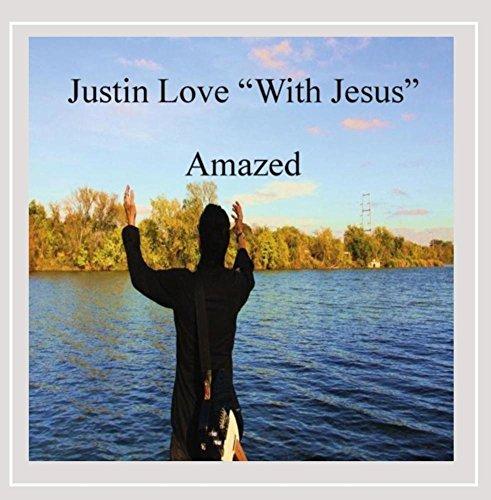 "Justin Love ""With Jesus"" - Amazed with Jesus"