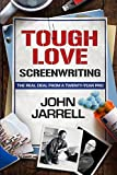 John Jarrell Tough Love Screenwriting: The Real Deal From A Twenty-Year Pro