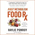 Fast Metabolism Food Rx: 7 Powerful Prescriptions to Feed Your Body Back to Health Audiobook by Haylie Pomroy Narrated by Haylie Pomroy
