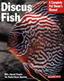 Discus Fish (Barrons Complete Pet Owners Manuals)
