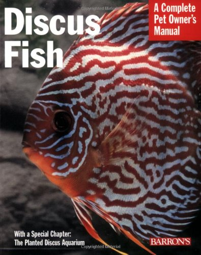 Discus Fish (A Complete Pet Owner's Manual)
