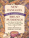 img - for New-Fangled, Old-Fashioned Bread Puddings: Sixty Recipes for Delectable Sweet and Savory Puddings, Puffs, Stratas, and Bread Souffles by Linda Hegeman (1993-11-01) book / textbook / text book