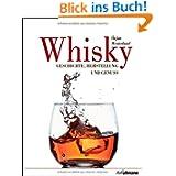 Whisky: Geschichte, Herstellung und Genuss