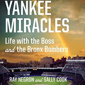 Yankee Miracles: Life with the Boss and the Bronx Bombers | [Ray Negron, Sally Cook]