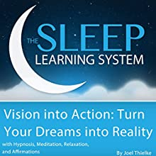 Vision into Action: Turn Your Dreams into Reality with Hypnosis, Meditation, Subliminal, and Affirmations, The Sleep Learning System (       UNABRIDGED) by Joel Thielke Narrated by Joel Thielke