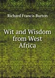 Wit and Wisdom from West Africa: A Book of Proverbial Philosophy, Idioms, Enigmas, and Laconisms