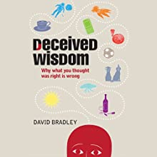 Deceived Wisdom: Why What You Thought Was Right Is Wrong (       UNABRIDGED) by David Bradley Narrated by Kris Dyer