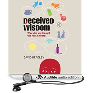 Deceived Wisdom: Why What You Thought Was Right Is Wrong (Unabridged)