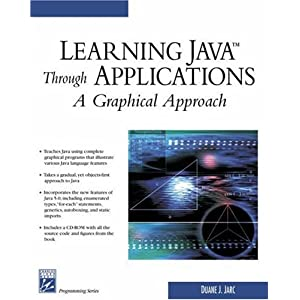 Learning Java Through Applications: A Graphical Approach (Programming Series) (Charles River Media Programming) Duane J. Jarc
