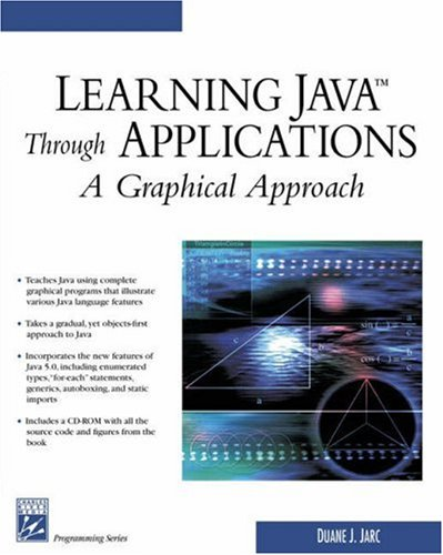 Learning Java Through Applications: A Graphical Approach (Programming Series) (Charles River Media Programming)