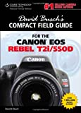 David Busch David Busch's Compact Field Guide for the Canon EOS Rebel T2i/550D