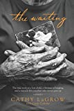 img - for The Waiting: The True Story of a Lost Child, a Lifetime of Longing, and a Miracle for a Mother Who Never Gave Up book / textbook / text book