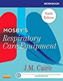 img - for By J. M. Cairo PhD RRT FAARC Workbook for Mosby's Respiratory Care Equipment, 9e (9th Edition) book / textbook / text book