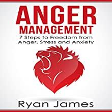 Anger Management: 7 Steps to Freedom from Anger, Stress and Anxiety Audiobook by Ryan James Narrated by Sam Slydell