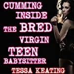 Cumming Inside The Bred Virgin Teen Babysitter: Breeding Impregnation Sex Erotica | Tessa Keating