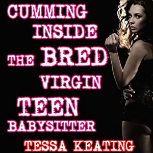 Cumming Inside The Bred Virgin Teen Babysitter Audiobook