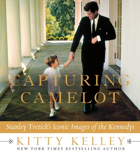 Kitty Kelley - Capturing Camelot: Stanley Tretick's Iconic Images of the Kennedys