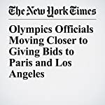 Olympics Officials Moving Closer to Giving Bids to Paris and Los Angeles | Jeré Longman
