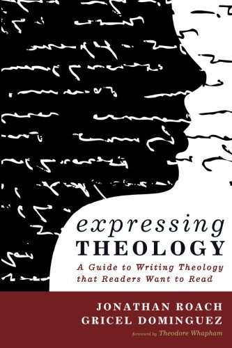 Expressing Theology: A Guide to Writing Theology that Readers Want to Read