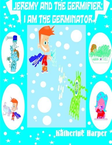 I am the Germinator Jeremy King (Illustrated educational Books for children) (Volume 1) by Katherine Harper (2014-08-05)