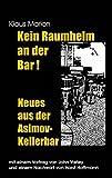 Kein Raumhelm an Der Bar - Neues Aus Der Asimov-Kellerbar (German Edition)